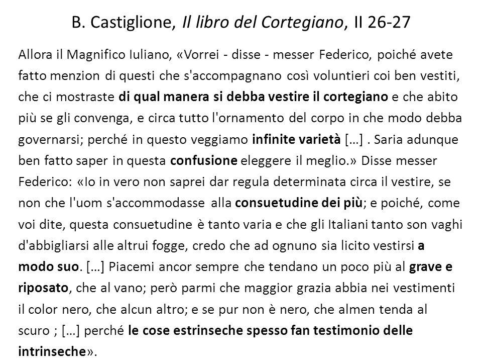 B. Castiglione, Il libro del Cortegiano, II 26-27 Allora il Magnifico Iuliano, «Vorrei - disse - messer Federico, poiché avete fatto menzion di questi