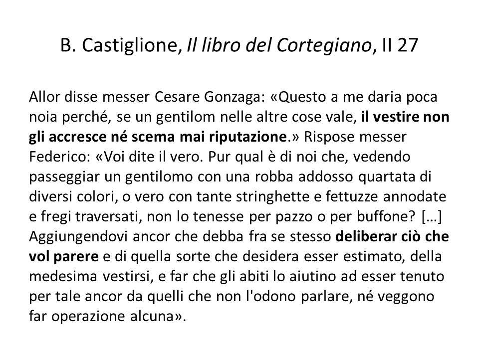 B. Castiglione, Il libro del Cortegiano, II 27 Allor disse messer Cesare Gonzaga: «Questo a me daria poca noia perché, se un gentilom nelle altre cose