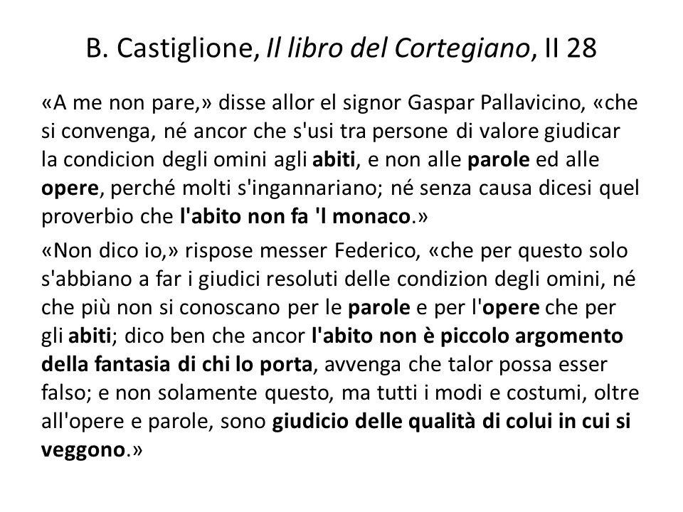 B. Castiglione, Il libro del Cortegiano, II 28 «A me non pare,» disse allor el signor Gaspar Pallavicino, «che si convenga, né ancor che s'usi tra per