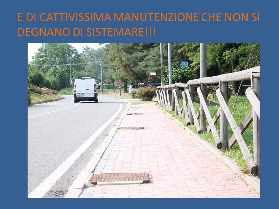 E DI CATTIVISSIMA MANUTENZIONE CHE NON SI DEGNANO DI SISTEMARE!!!