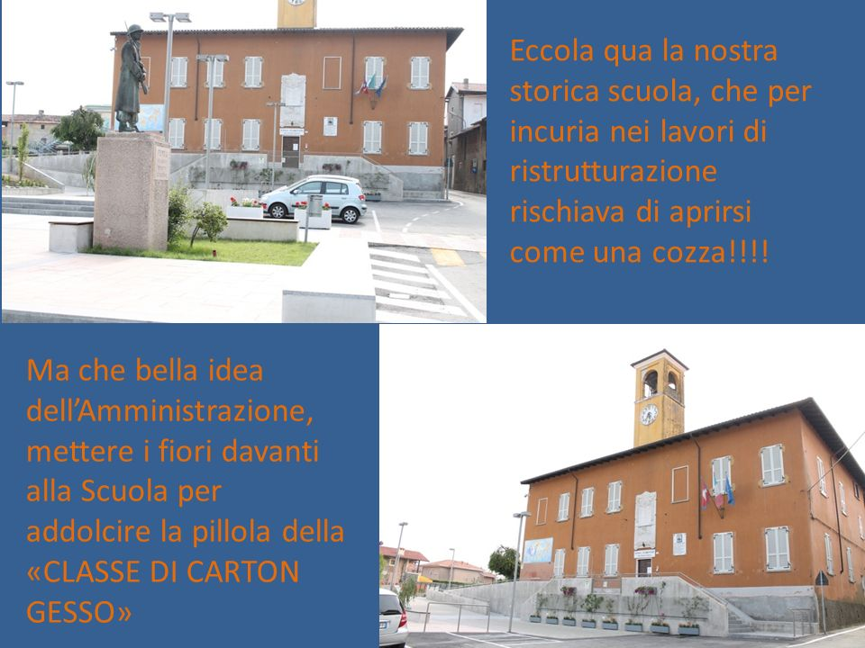 Eccola qua la nostra storica scuola, che per incuria nei lavori di ristrutturazione rischiava di aprirsi come una cozza!!!.