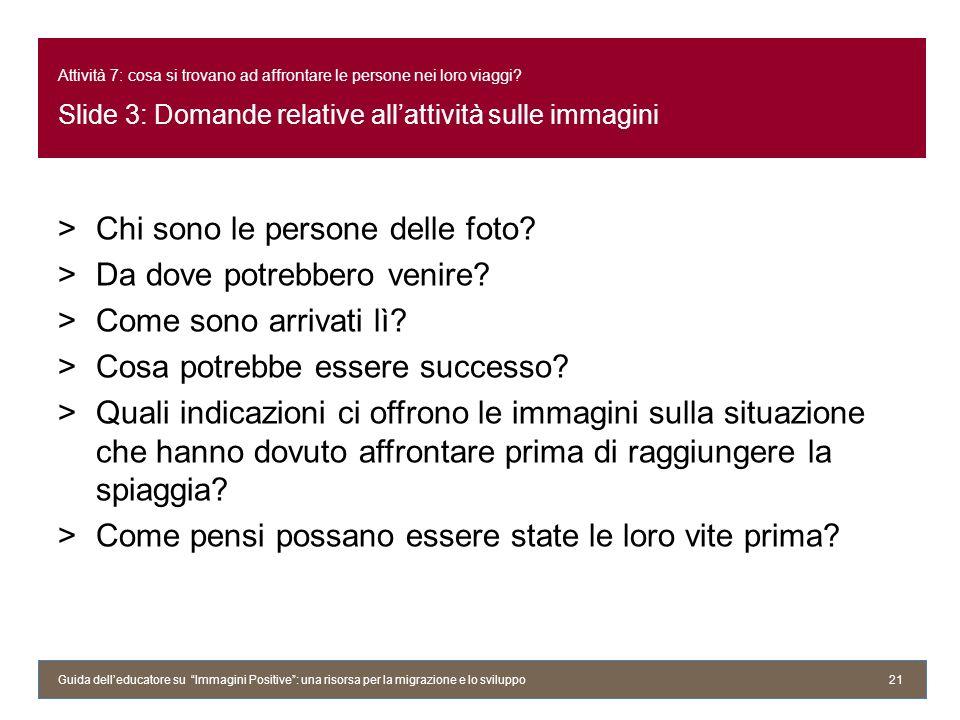 Attività 7: cosa si trovano ad affrontare le persone nei loro viaggi? Slide 3: Domande relative allattività sulle immagini >Chi sono le persone delle