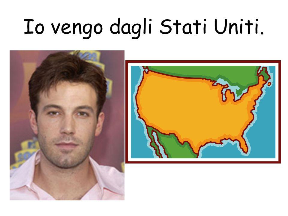 Io vengo dagli Stati Uniti.