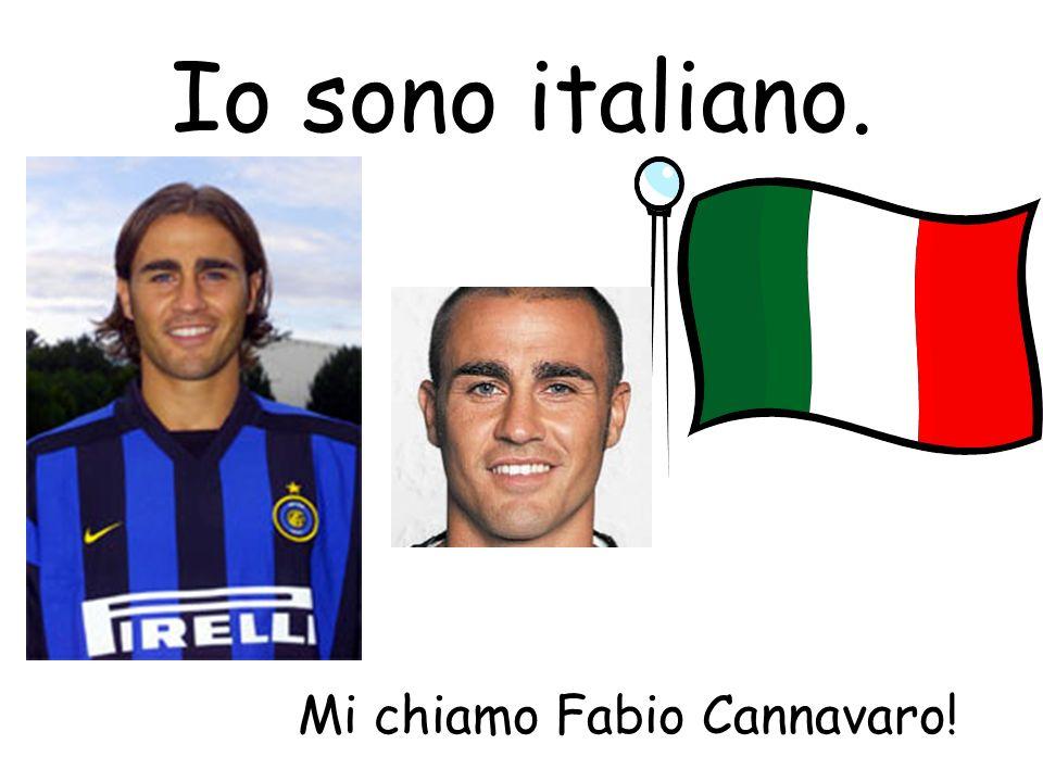 Io sono italiano. Mi chiamo Fabio Cannavaro!