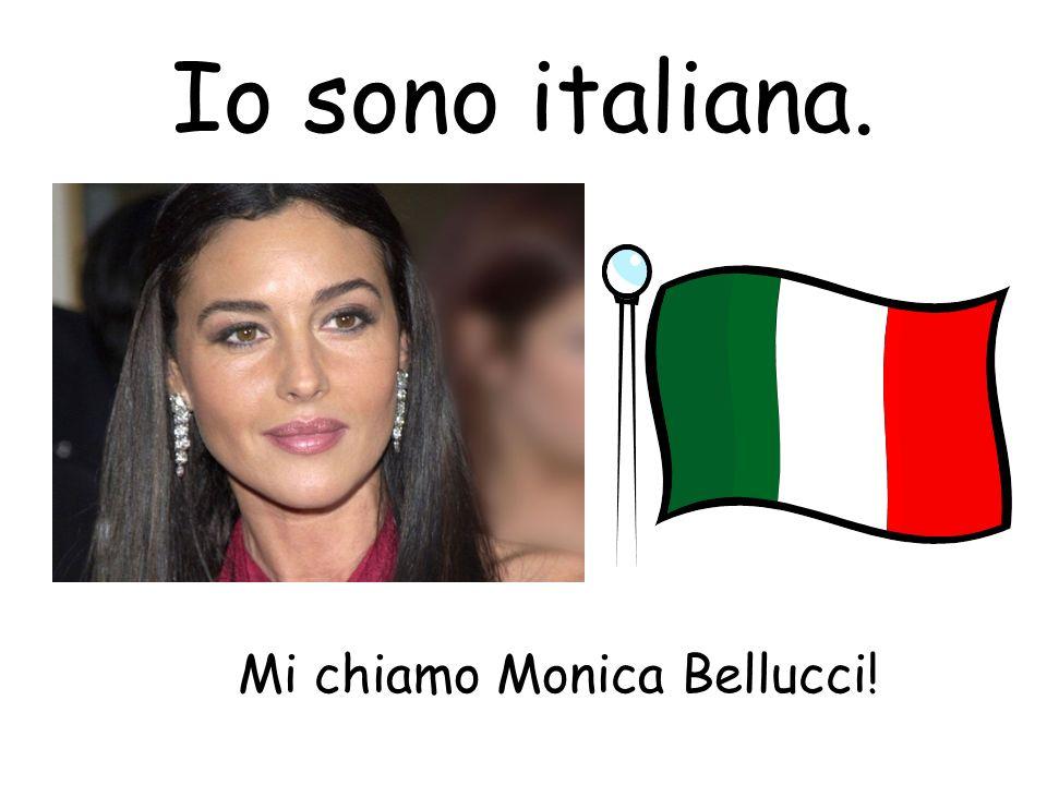 Io sono italiana. Mi chiamo Monica Bellucci!
