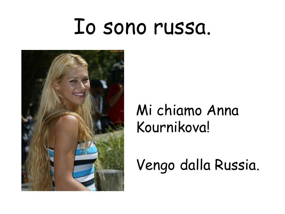 Io sono russa. Mi chiamo Anna Kournikova! Vengo dalla Russia.