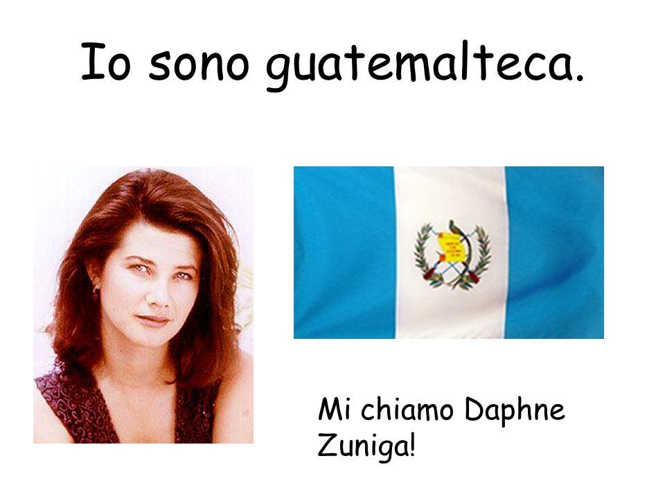 Io sono guatemalteca. Mi chiamo Daphne Zuniga!