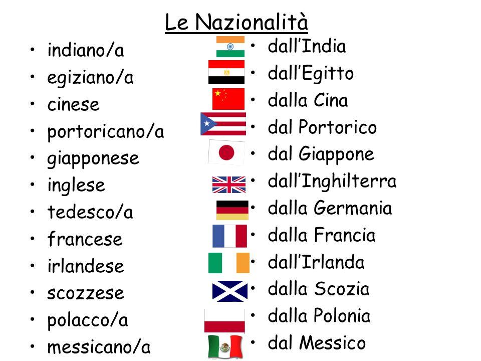 Le Nazionalità indiano/a egiziano/a cinese portoricano/a giapponese inglese tedesco/a francese irlandese scozzese polacco/a messicano/a dallIndia dall