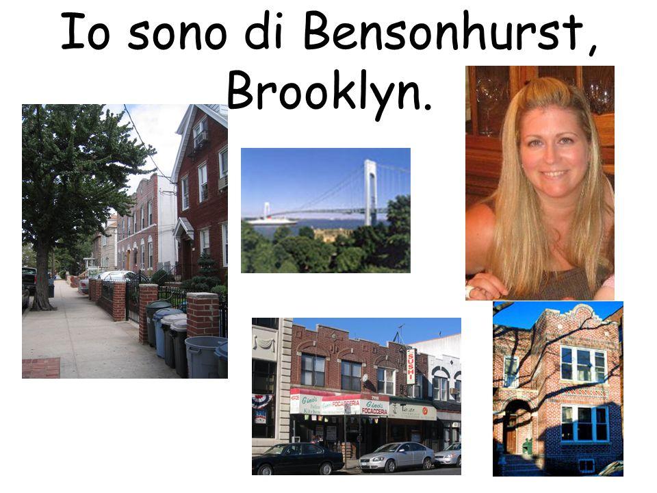 Io sono di Bensonhurst, Brooklyn.