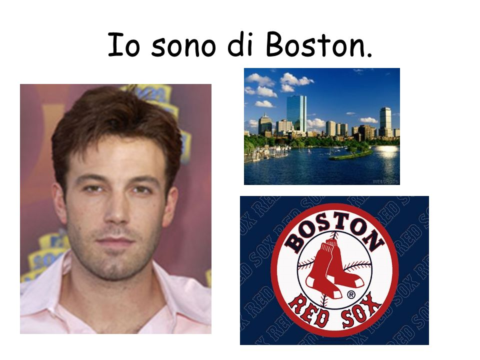 Io sono di Boston.