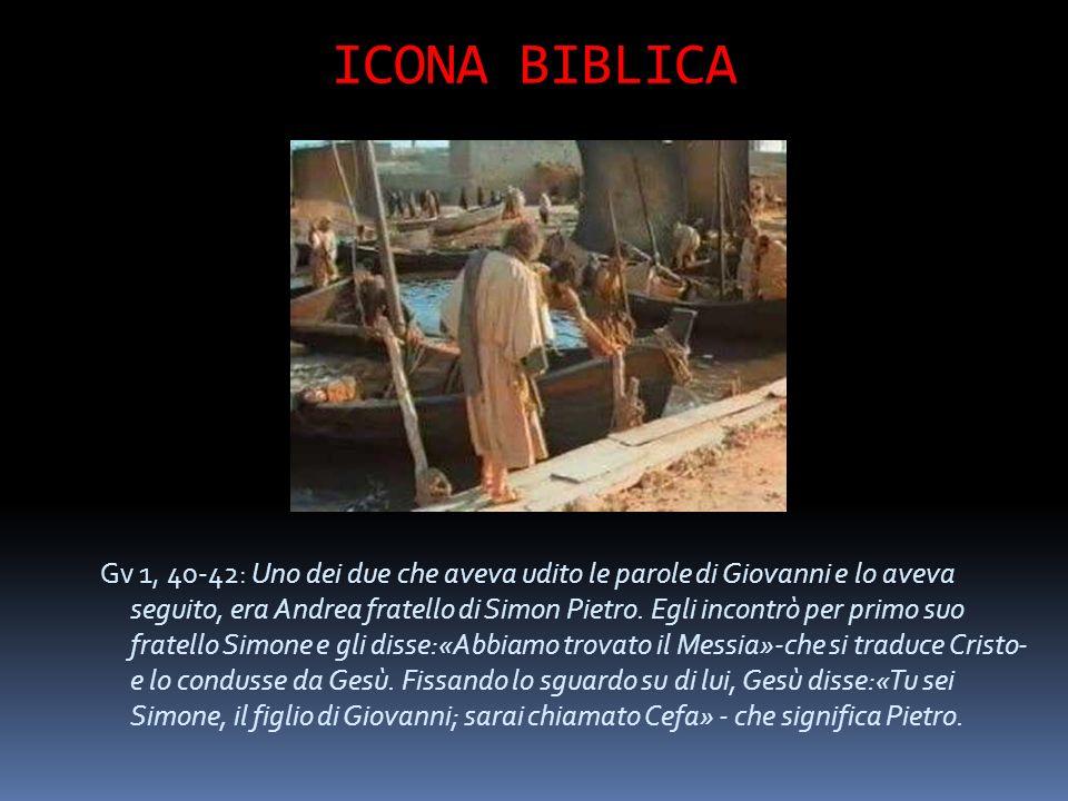 ICONA BIBLICA Gv 1, 40-42: Uno dei due che aveva udito le parole di Giovanni e lo aveva seguito, era Andrea fratello di Simon Pietro.