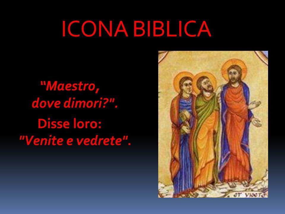 ICONA BIBLICA Maestro, dove dimori? . Disse loro: Venite e vedrete .