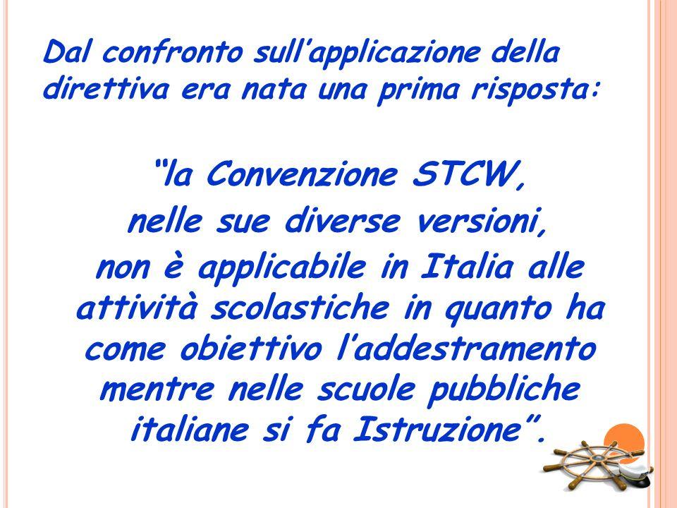 Dal confronto sullapplicazione della direttiva era nata una prima risposta: la Convenzione STCW, nelle sue diverse versioni, non è applicabile in Ital