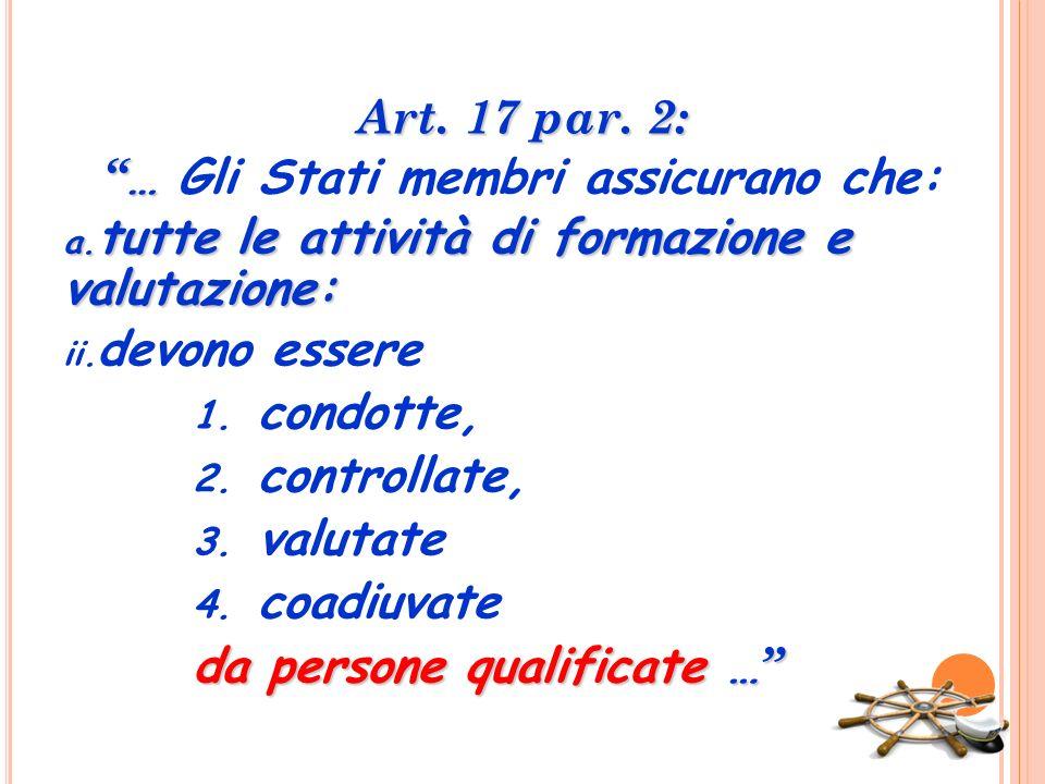 Art. 17 par. 2: … … Gli Stati membri assicurano che: a. tutte le attività di formazione e valutazione: ii. devono essere 1. condotte, 2. controllate,