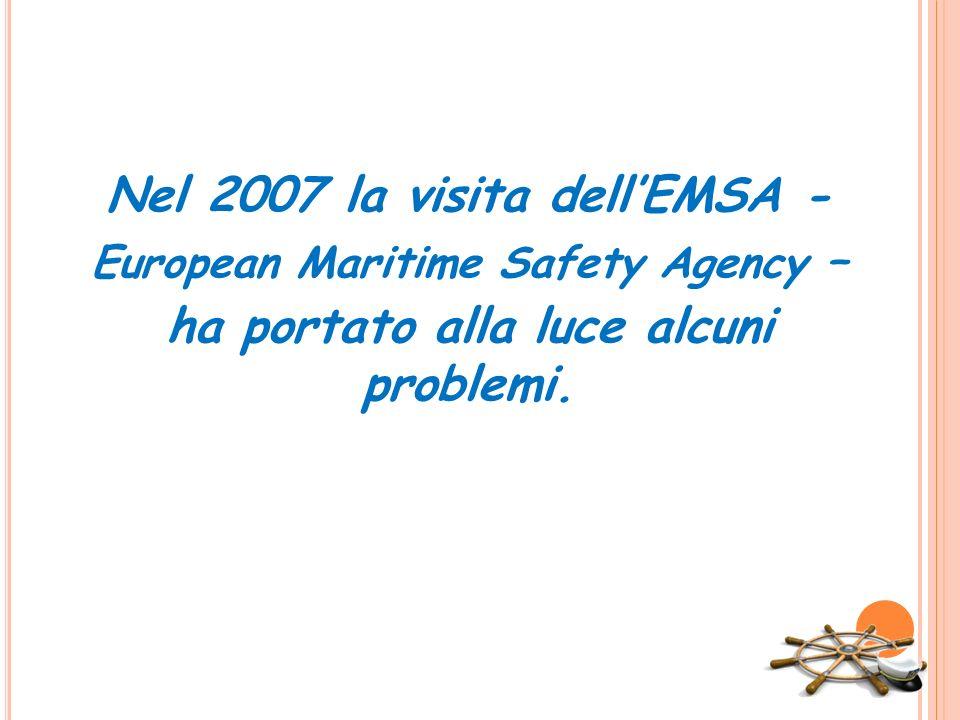 Nel 2007 la visita dellEMSA - European Maritime Safety Agency – ha portato alla luce alcuni problemi.