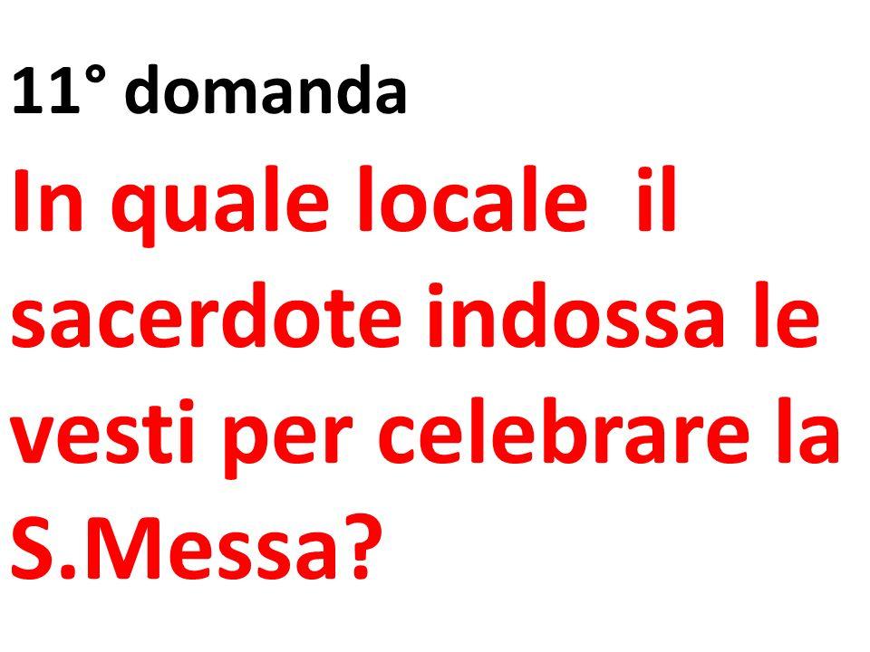 In quale locale il sacerdote indossa le vesti per celebrare la S.Messa? 11° domanda