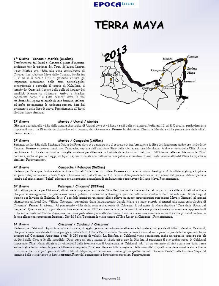 Programma 12 TERRA MAYA 2º Giorno Merida / Uxmal / Merida Giornata dedicata alla visita della zona archeologica di Uxmal dove si visitano i resti della cittá maya fiorita tral III ed il X secolo: particolarmente importanti sono: la Piramide dellIndovino ed il Palazzo del Governatore.