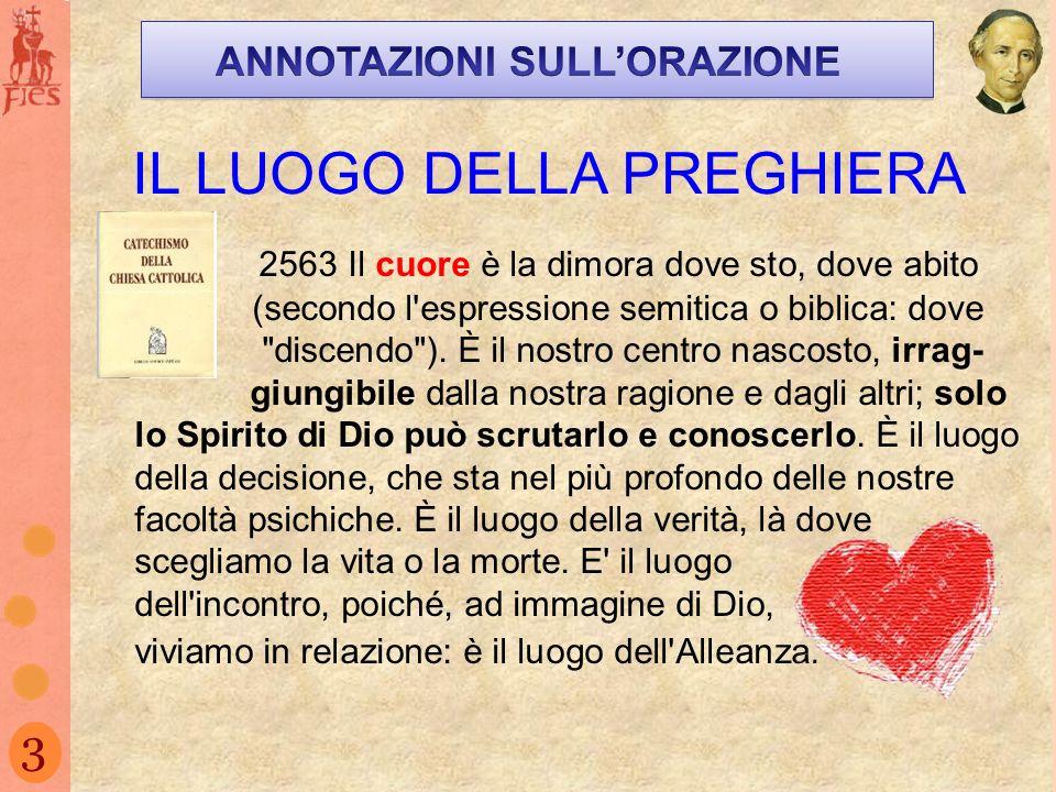3 IL LUOGO DELLA PREGHIERA 2563 Il cuore è la dimora dove sto, dove abito (secondo l'espressione semitica o biblica: dove
