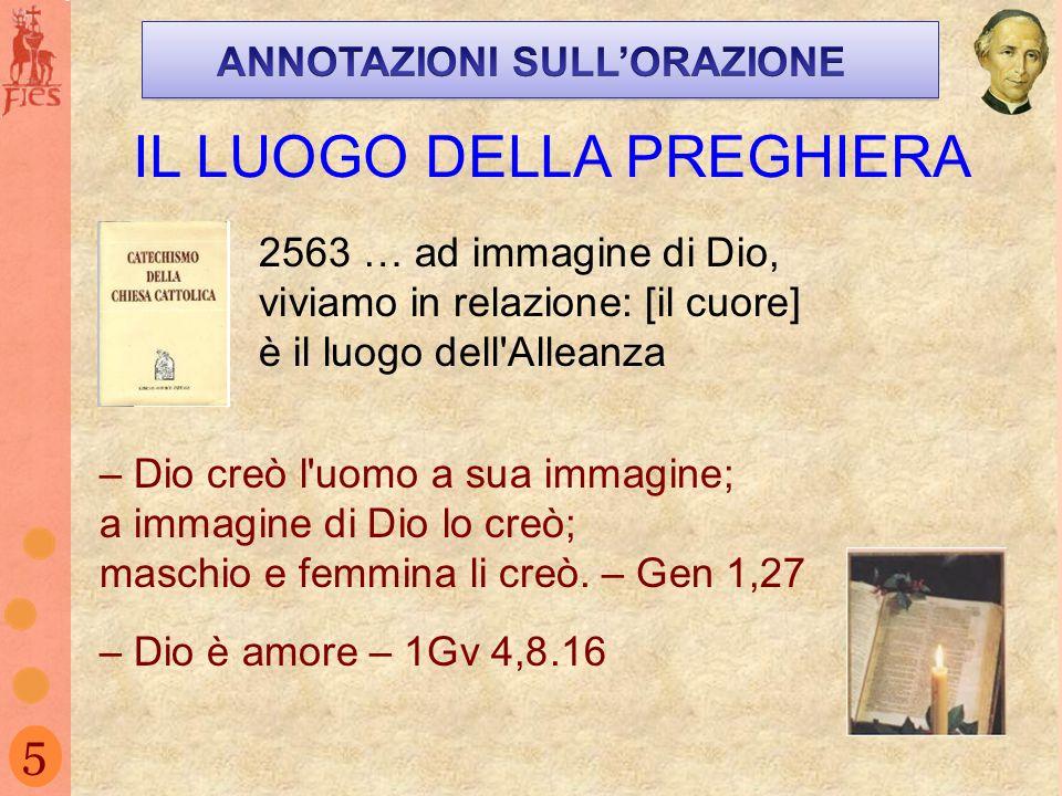 5 IL LUOGO DELLA PREGHIERA 2563 … ad immagine di Dio, viviamo in relazione: [il cuore] è il luogo dell'Alleanza – Dio creò l'uomo a sua immagine; a im