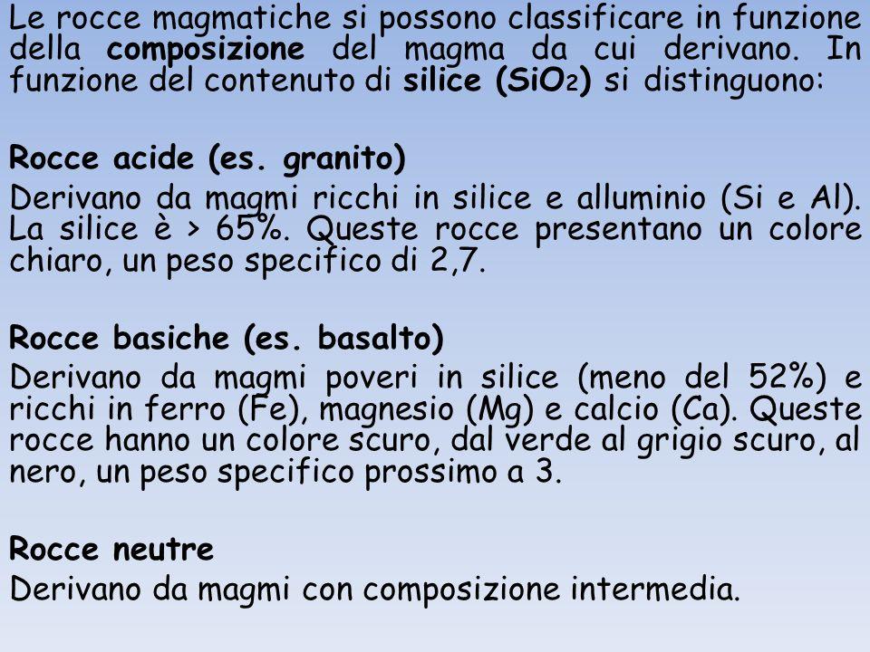 Le rocce magmatiche si possono classificare in funzione della composizione del magma da cui derivano. In funzione del contenuto di silice (SiO 2 ) si