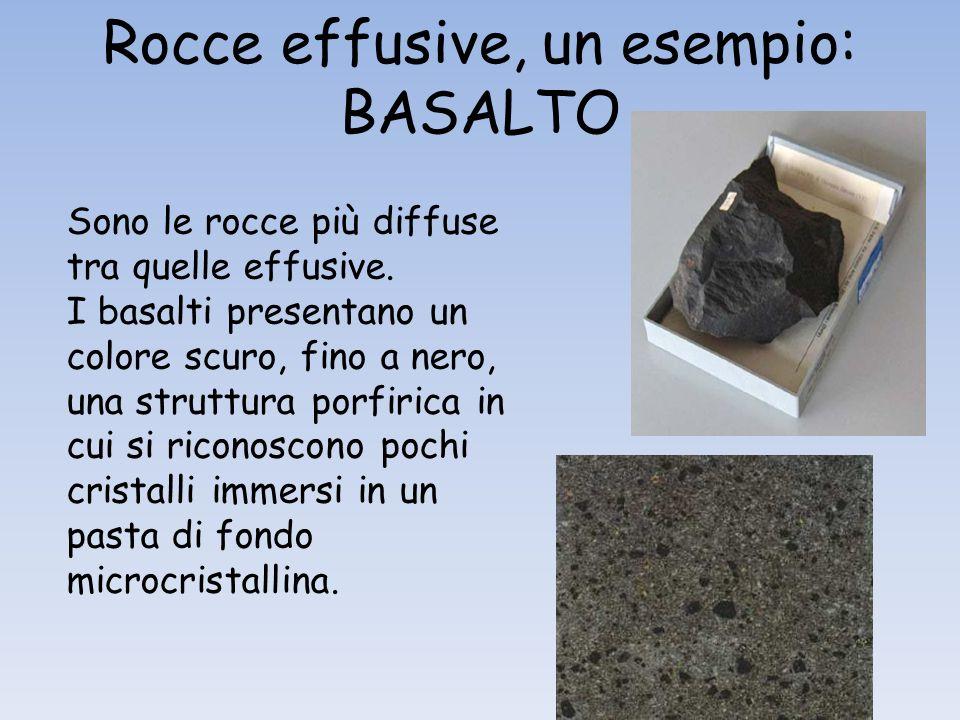 Rocce effusive, un esempio: BASALTO Sono le rocce più diffuse tra quelle effusive. I basalti presentano un colore scuro, fino a nero, una struttura po