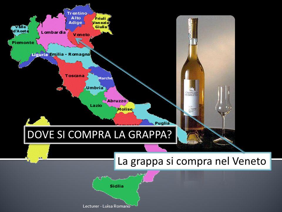 Lecturer - Luisa Romano DOVE SI COMPRA LA GRAPPA La grappa si compra nel Veneto