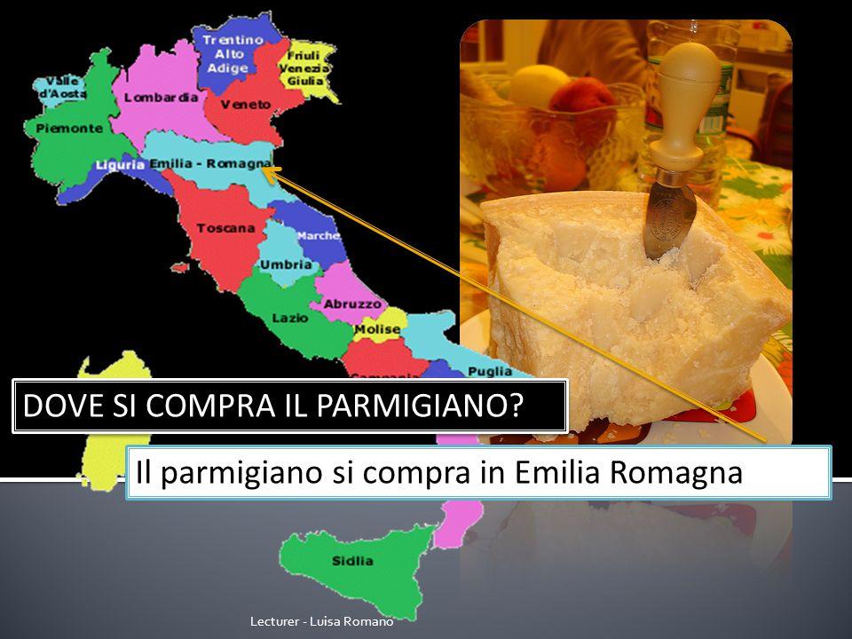 Lecturer - Luisa Romano DOVE SI COMPRA IL PARMIGIANO Il parmigiano si compra in Emilia Romagna