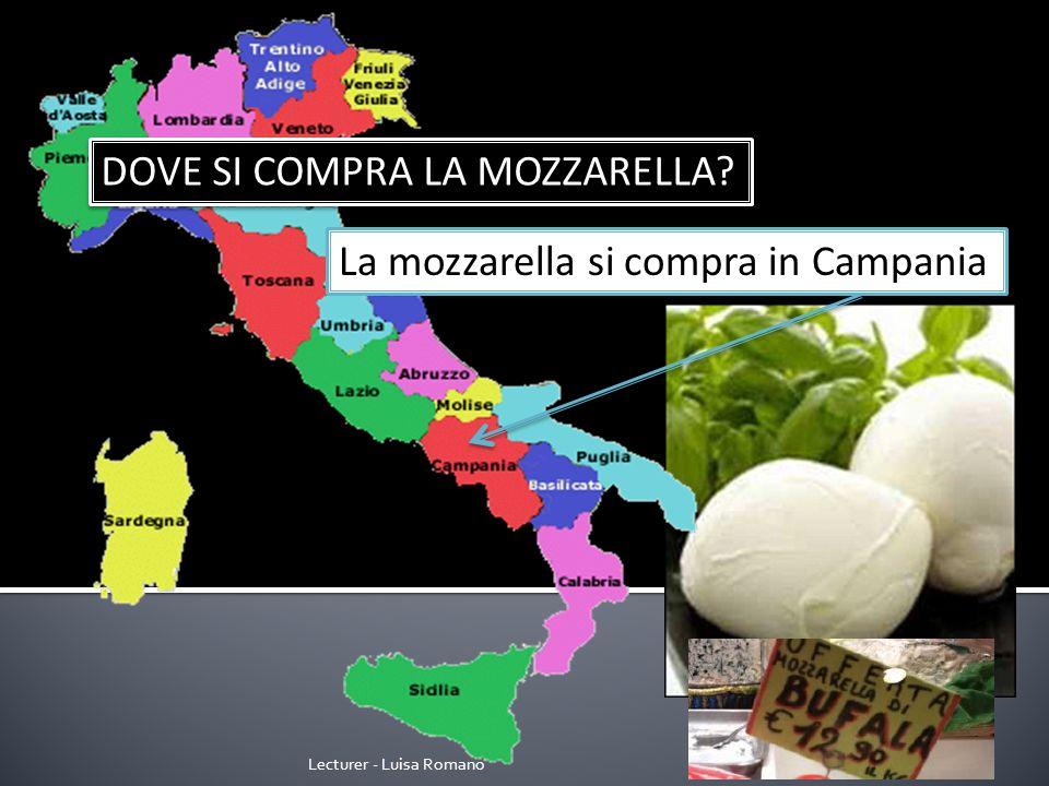 Lecturer - Luisa Romano DOVE SI COMPRA LA MOZZARELLA La mozzarella si compra in Campania