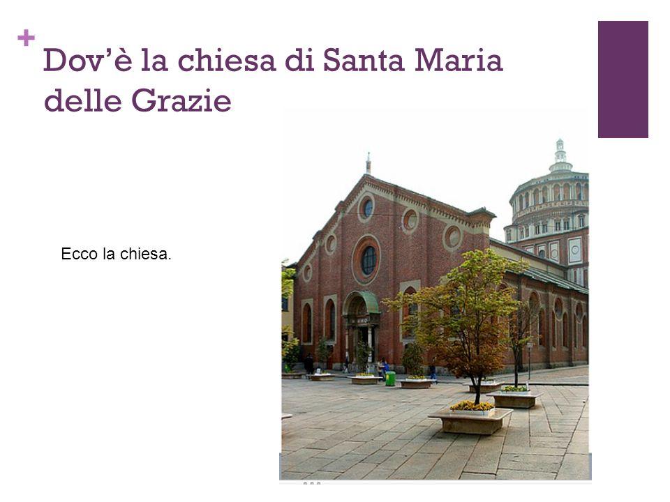 + Dovè la chiesa di Santa Maria delle Grazie Ecco la chiesa.