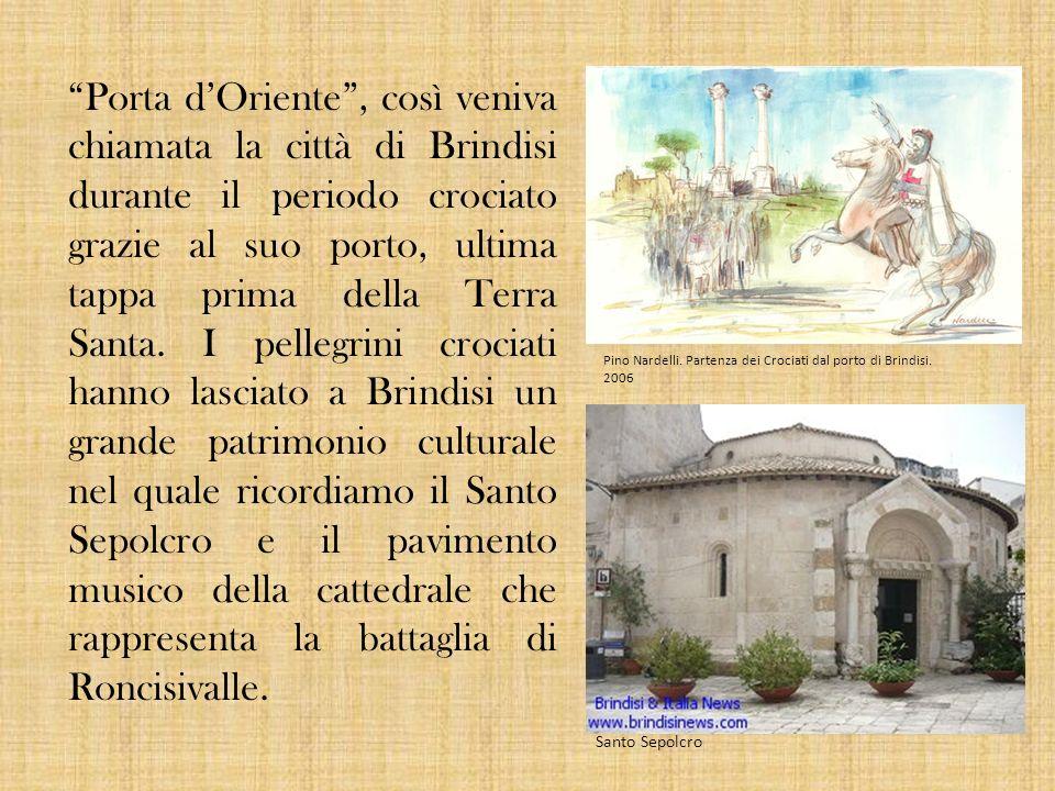 Porta dOriente, così veniva chiamata la città di Brindisi durante il periodo crociato grazie al suo porto, ultima tappa prima della Terra Santa. I pel