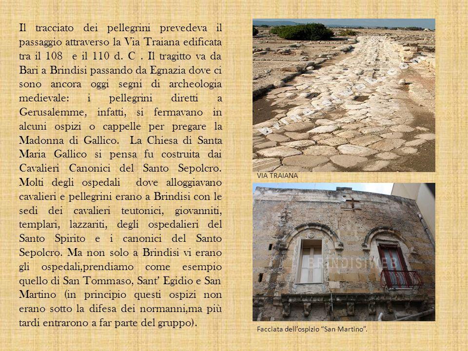 Il tracciato dei pellegrini prevedeva il passaggio attraverso la Via Traiana edificata tra il 108 e il 110 d. C. Il tragitto va da Bari a Brindisi pas