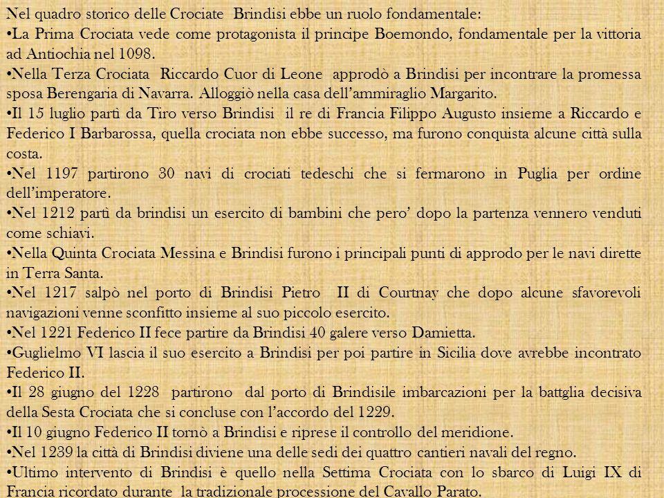 Nel quadro storico delle Crociate Brindisi ebbe un ruolo fondamentale: La Prima Crociata vede come protagonista il principe Boemondo, fondamentale per