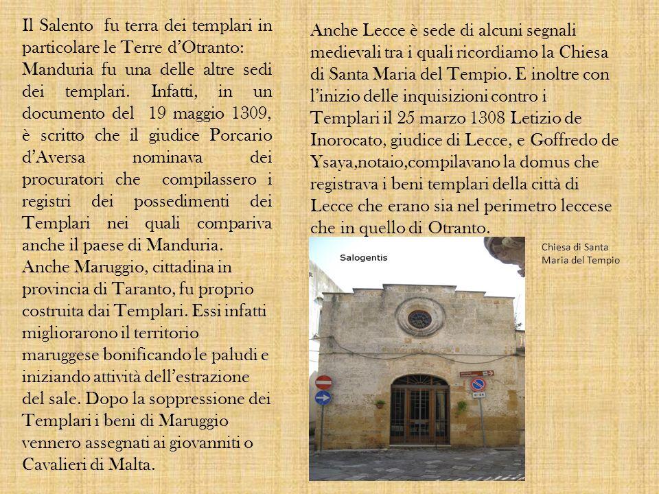 Il Salento fu terra dei templari in particolare le Terre dOtranto: Manduria fu una delle altre sedi dei templari. Infatti, in un documento del 19 magg