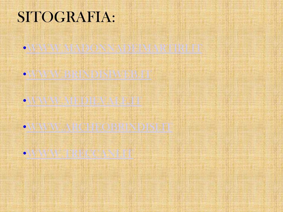 SITOGRAFIA: WWW.MADONNADEIMARTIRI.IT WWW.BRINDISIWEB.IT WWW.MEDIEVALE.IT WWW.ARCHEOBRINDISI.IT WWW.TRECCANI.IT