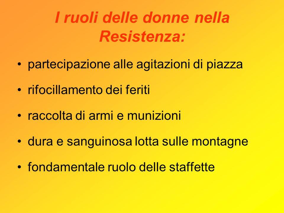 I ruoli delle donne nella Resistenza: partecipazione alle agitazioni di piazza rifocillamento dei feriti raccolta di armi e munizioni dura e sanguinos