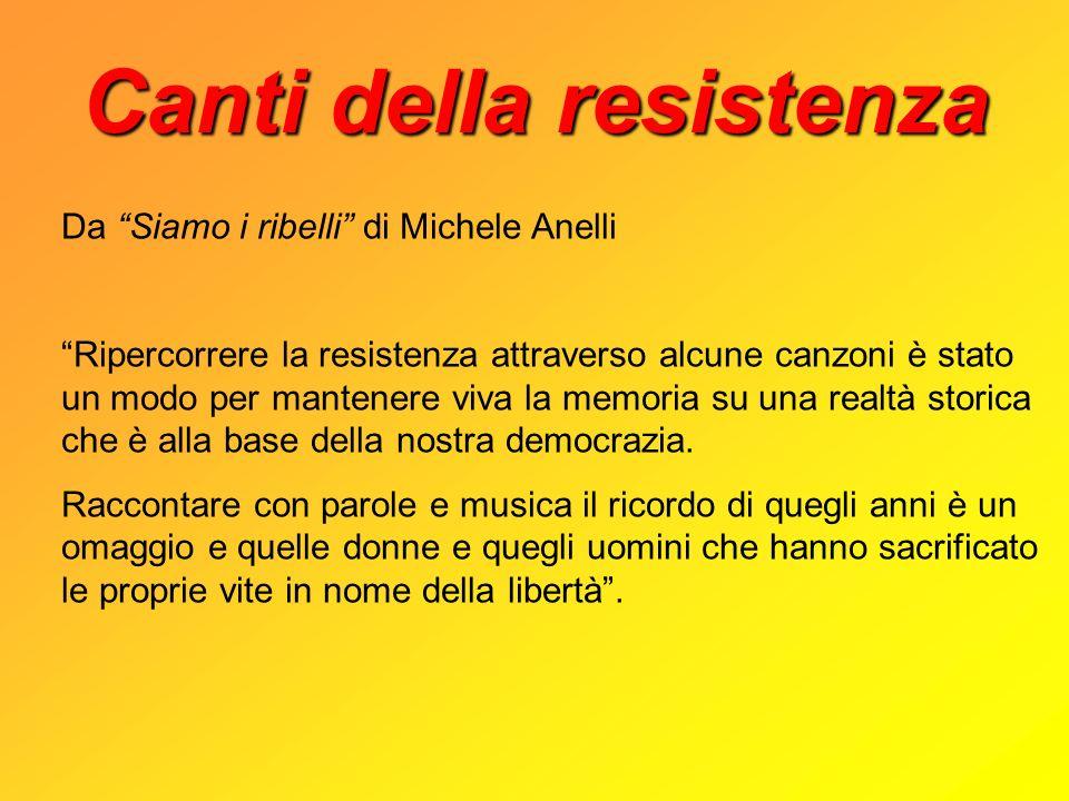 Canti della resistenza Da Siamo i ribelli di Michele Anelli Ripercorrere la resistenza attraverso alcune canzoni è stato un modo per mantenere viva la