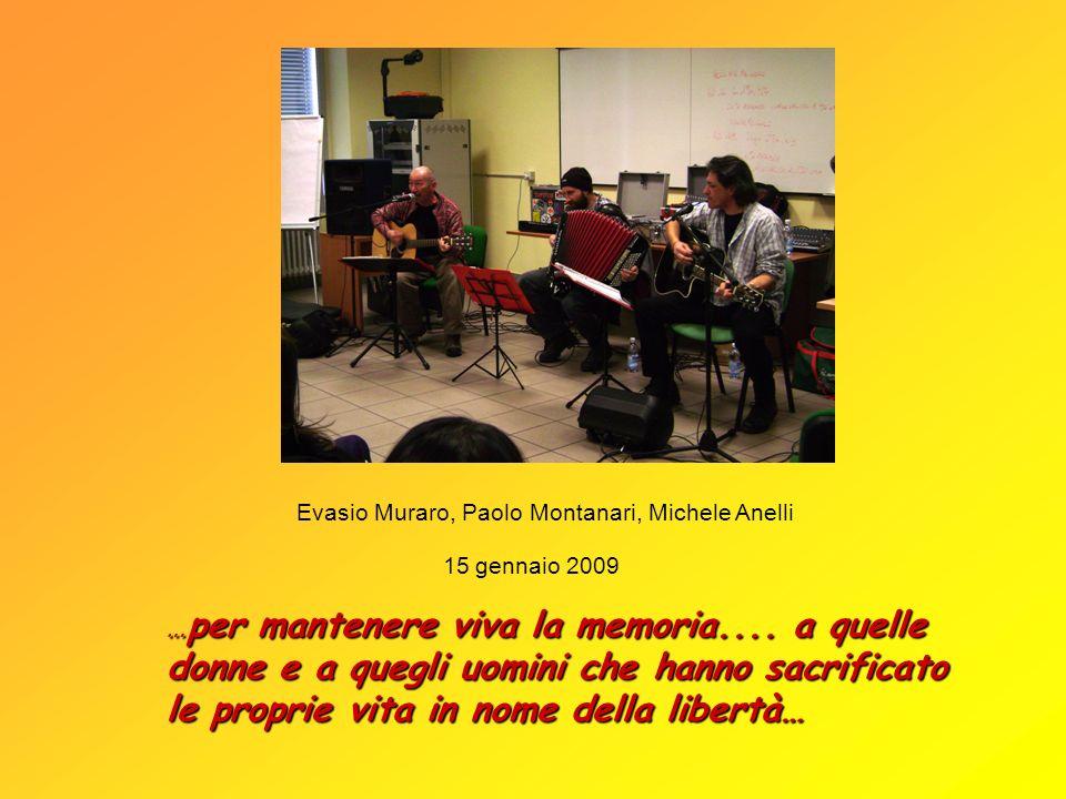 Evasio Muraro, Paolo Montanari, Michele Anelli 15 gennaio 2009 … per mantenere viva la memoria.... a quelle donne e a quegli uomini che hanno sacrific