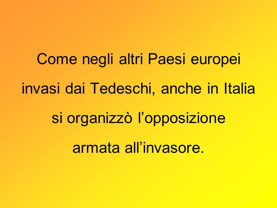 Come negli altri Paesi europei invasi dai Tedeschi, anche in Italia si organizzò lopposizione armata allinvasore.