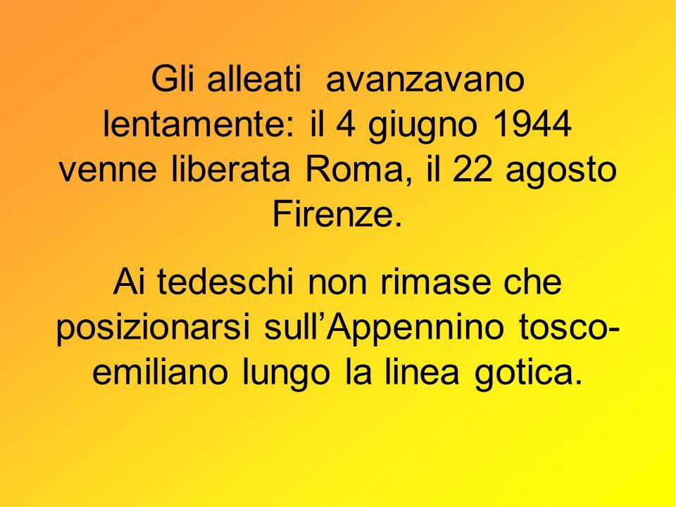 Gli alleati avanzavano lentamente: il 4 giugno 1944 venne liberata Roma, il 22 agosto Firenze. Ai tedeschi non rimase che posizionarsi sullAppennino t