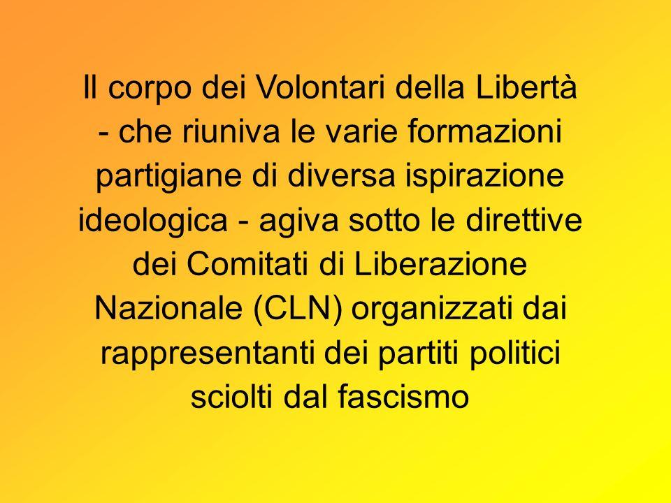 Il corpo dei Volontari della Libertà - che riuniva le varie formazioni partigiane di diversa ispirazione ideologica - agiva sotto le direttive dei Com