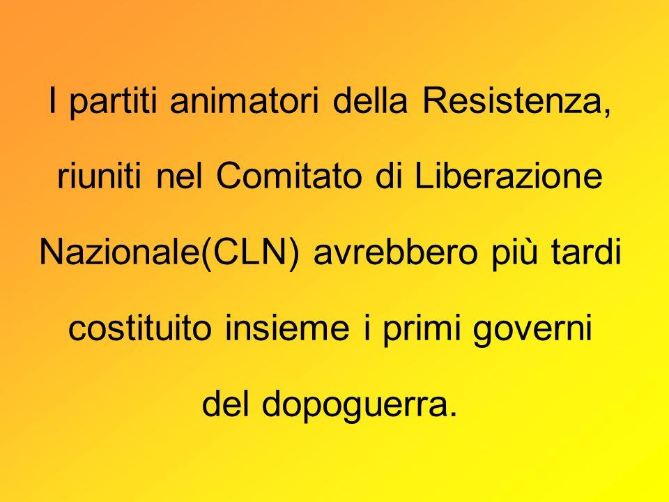 I partiti animatori della Resistenza, riuniti nel Comitato di Liberazione Nazionale(CLN) avrebbero più tardi costituito insieme i primi governi del do