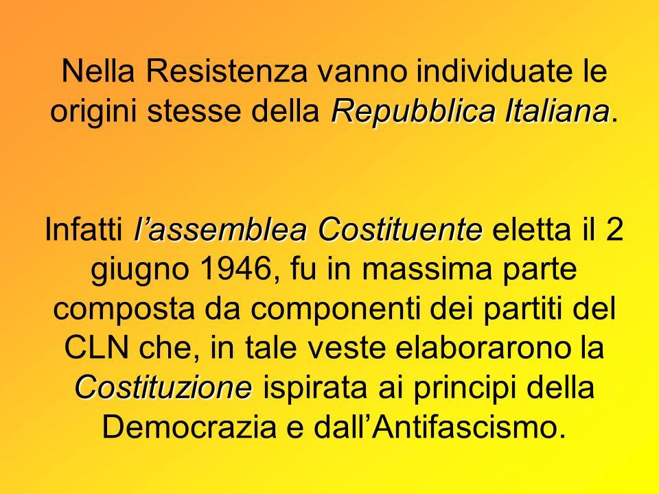 Nella Resistenza vanno individuate le origini stesse della R RR Repubblica Italiana. Infatti l ll lassemblea Costituente eletta il 2 giugno 1946, fu i