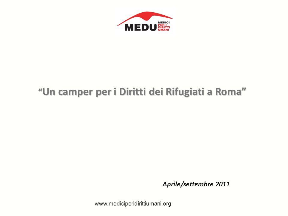 Un camper per i Diritti dei Rifugiati a Roma Un camper per i Diritti dei Rifugiati a Roma Aprile/settembre 2011 www.mediciperidirittiumani.org