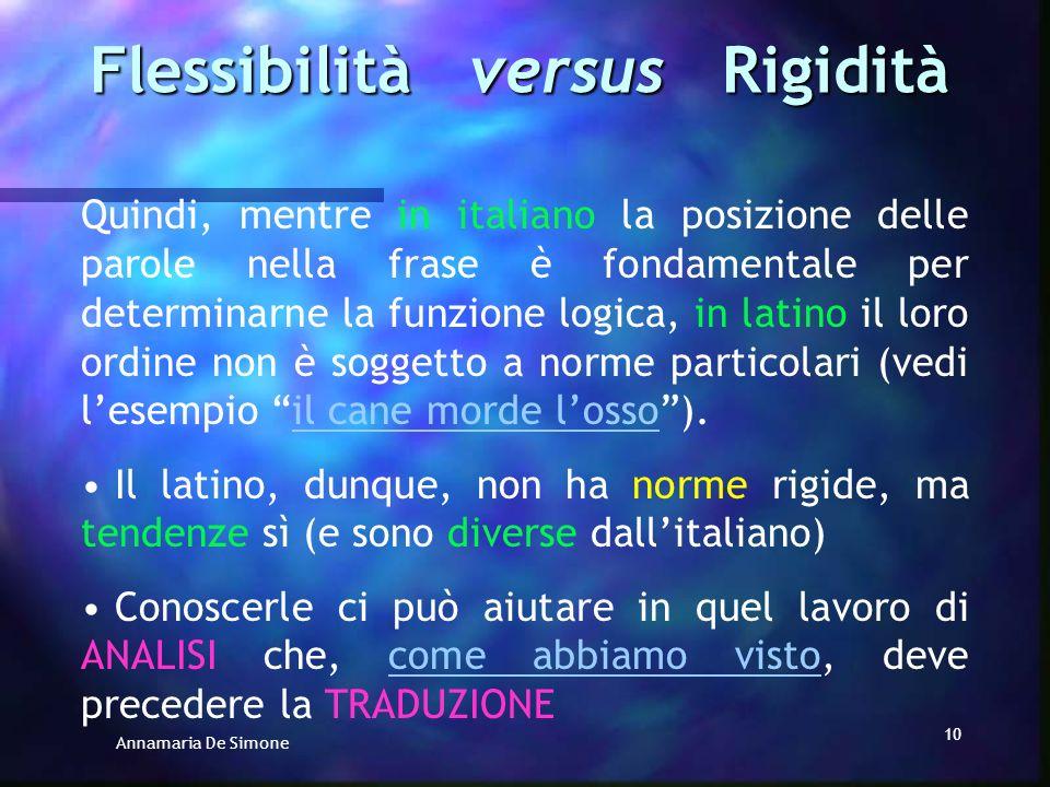 Annamaria De Simone 9 E corretto dire che in latino le parole possono essere disposte in modo più LIBERO e FLESSIBILE, mentre in italiano la loro posi