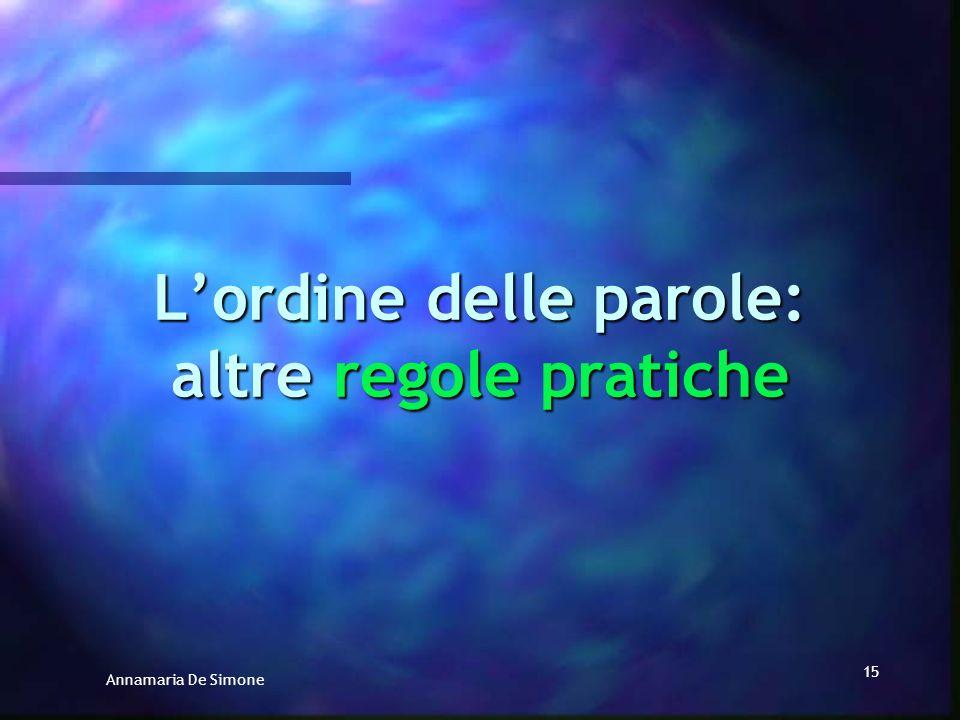 Annamaria De Simone 14 Lordine delle parole: 5 regole pratiche fondamentali 4. 4.IL COMPL. DI SPECIFICAZIONE (GENITIVO) MOLTO SPESSO PRECEDE IL NOME C