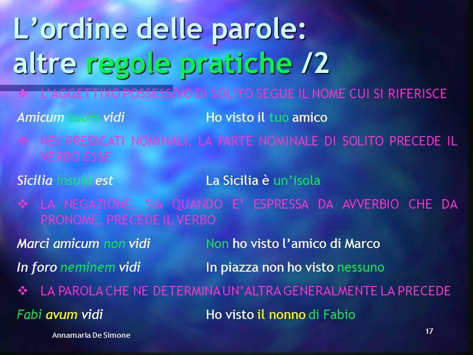 Annamaria De Simone 16 Lordine delle parole: altre regole pratiche /1 IL DATIVO DI TERMINE SOLITAMENTE PRECEDE IL GRUPPO FORMATO DA COMPL. OGGETTO + P