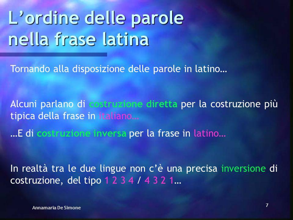 Annamaria De Simone 6 Un metodo di traduzione del latino efficace richiede invece PRIMA DELLA TRADUZIONE: lanalisi grammaticale del verbo (che persona