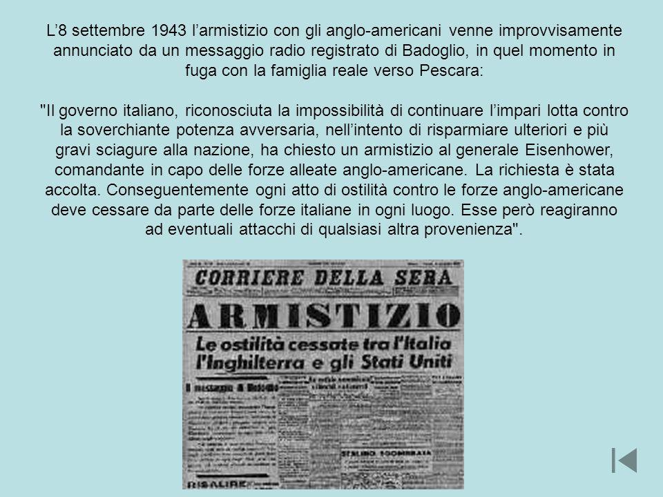 L8 settembre 1943 larmistizio con gli anglo-americani venne improvvisamente annunciato da un messaggio radio registrato di Badoglio, in quel momento i