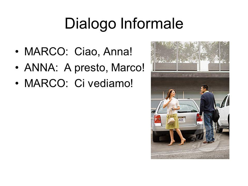 Dialogo Informale MARCO: Ciao, Anna! ANNA: A presto, Marco! MARCO: Ci vediamo!