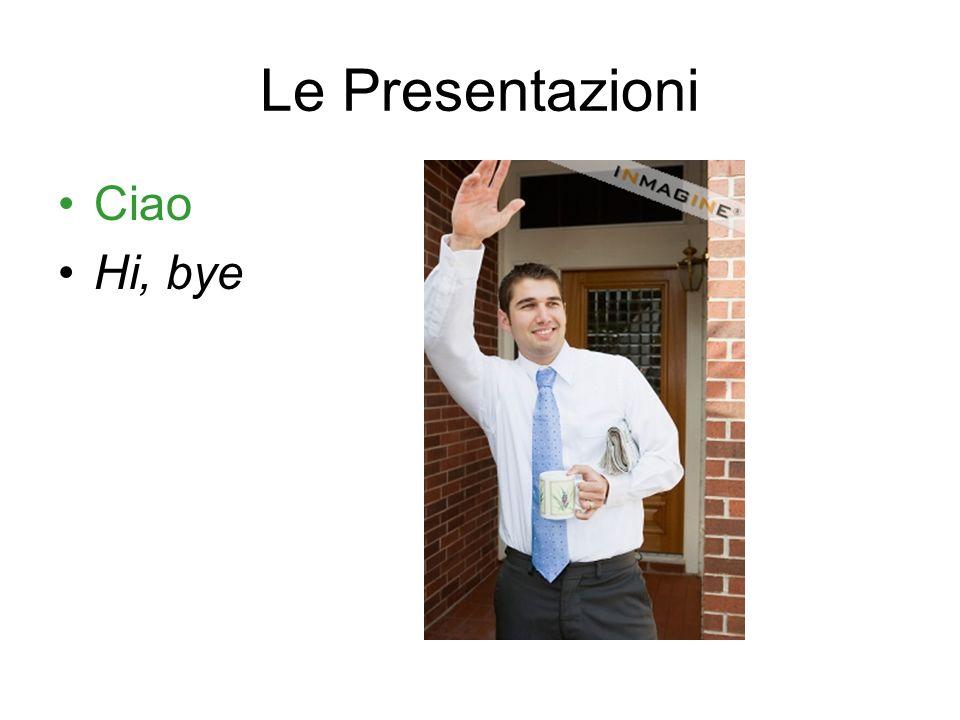 Le Presentazioni Non sto bene (Im not well) Non cè male (Not too bad)
